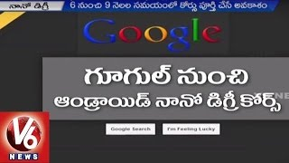 Google to launch Android Nano Degree Course in India | Training for App Development | V6 News