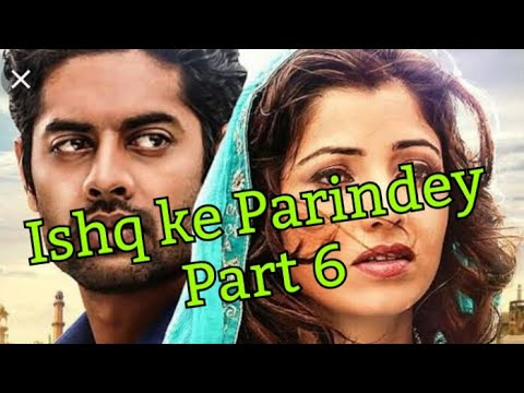 Ishq Ke Parinday-Part 6