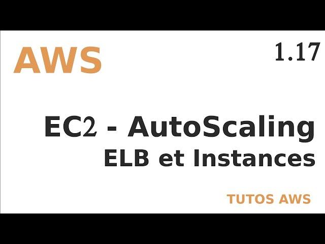 AWS - 1.17. EC2 : AUTOSCALING ET ELB