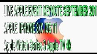 LIVE APPLE EVENT KEYNOTE SEPTEMBER 2017 APPLE  IPHONE 8/X IOS 11 Apple Watch Series 3 Apple TV 4k