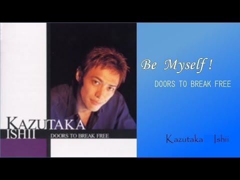 Be Myself! 2nd CD「Doors To Break Free」より /  石井一孝 Kazutaka Ishii  (作詞 Sunao / 作曲 石井一孝 / 編曲 藤野浩一)