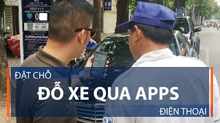 Đặt chỗ đỗ xe qua apps điện thoại | VTC1