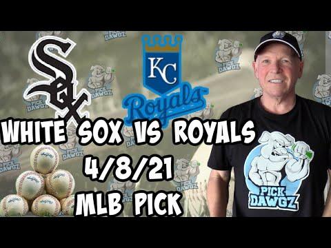 Kansas City Royals vs Chicago White Sox 4/8/21 MLB Pick and Prediction MLB Tips Betting Pick