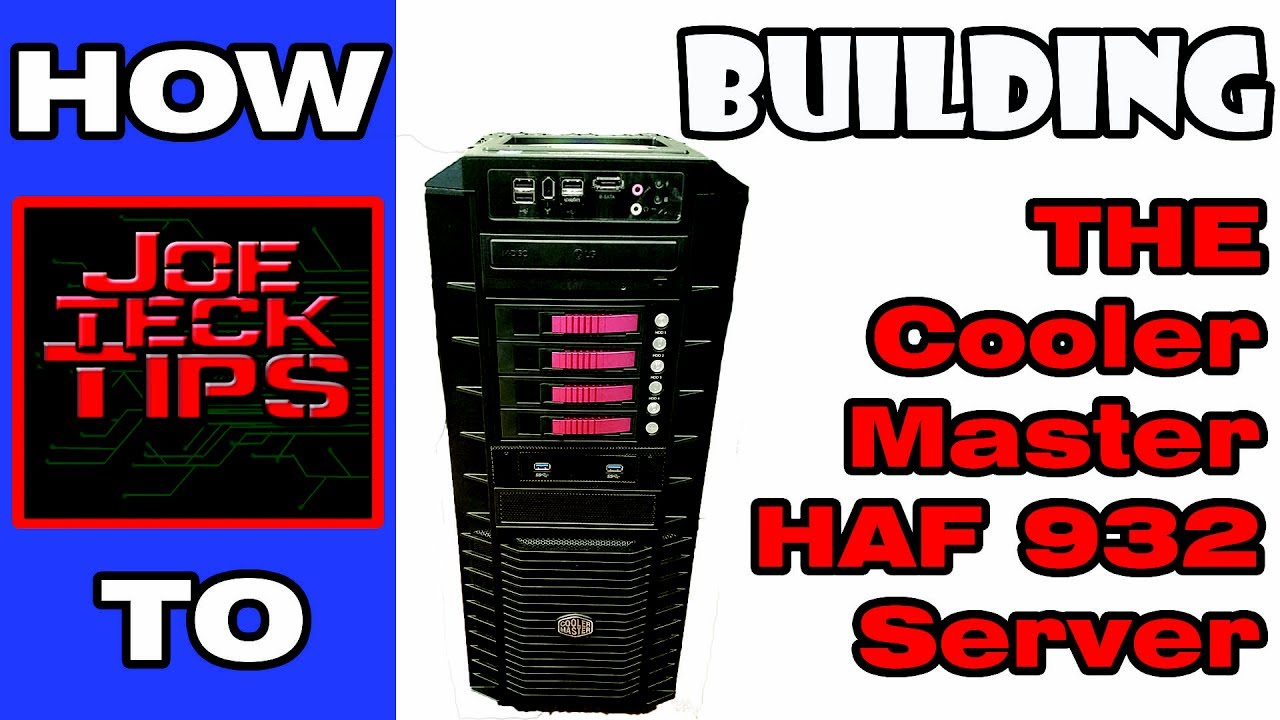 Building The Cooler Master Haf 932 Windows 2012 Server Joetecktips