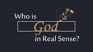 Who is God in Real Sense?