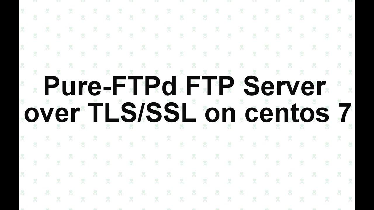 PureFTPd FTP Server over TLS/SSL on centos 7