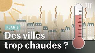 Canicules : nos villes sont-elles condamnées à devenir des fours ?