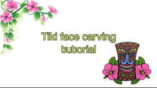 Tiki Face Carving Tutorial