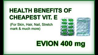 Benefits & uses of cheapest vitamin E Evion 400 (for face, skin, hair, nails, stretch marks etc.)