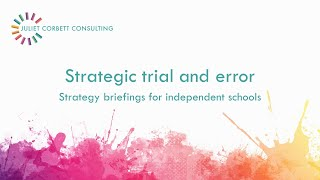 Innovation and strategic trial and error. Strategy video for independent schools. Juliet Corbett