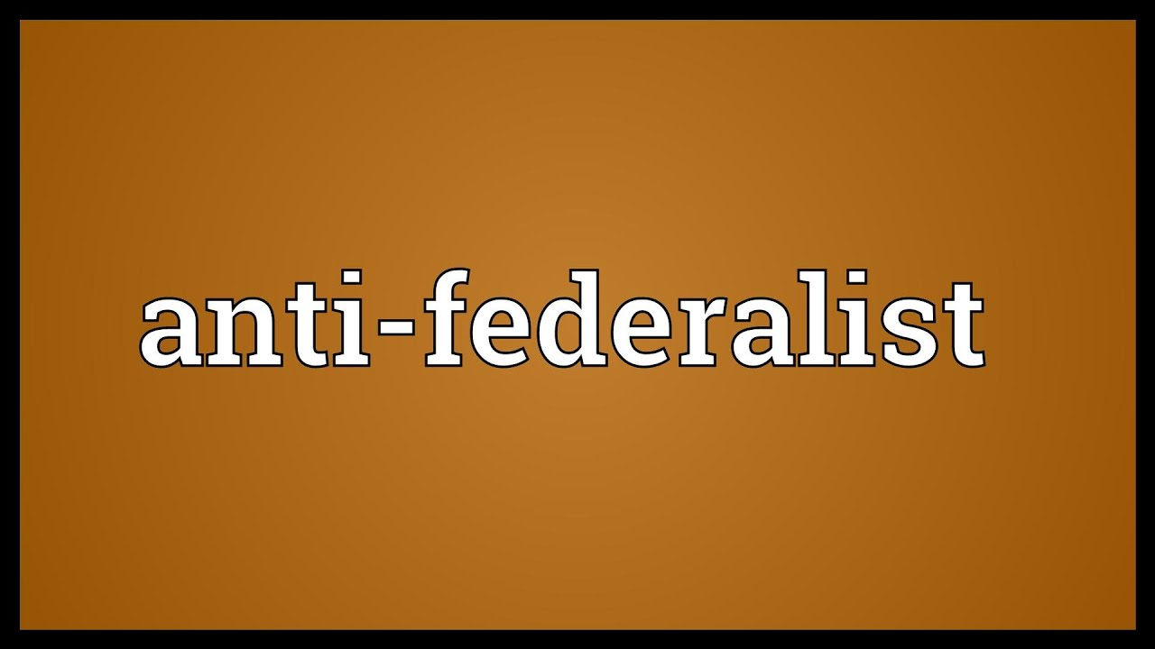 anti federalists definition government