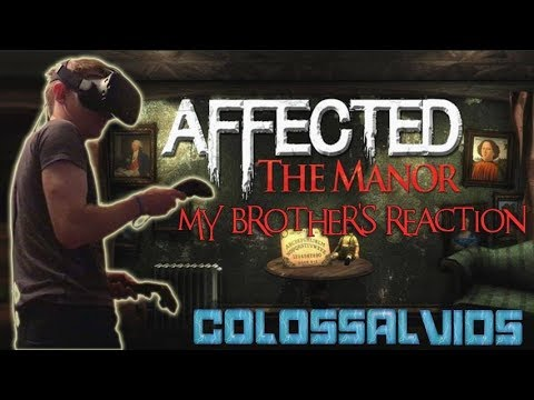 AFFECTED: THE MANOR VR [BROTHER'S REACTION] | COLOSSAL VIDS | EXPLICIT LANGUAGE