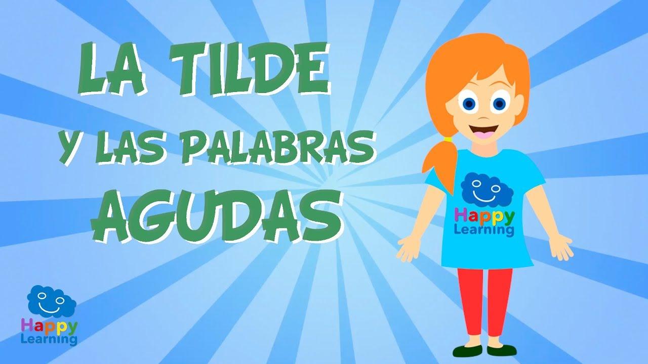 La Tilde Y Las Palabras Agudas Vídeo Educativo Para Niños Youtube
