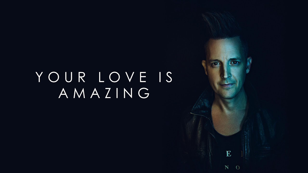 lincoln-brewster-your-love-is-amazing-official-audio-integrity-music