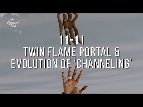 11.11 Twin Flame Portal & Evolution of \'Channeling\'