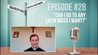 Questions with Father #28: Can I go to Any Latin Mass I Want?
