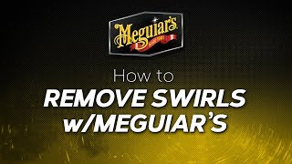 How to Remove Swirls with Meguiars
