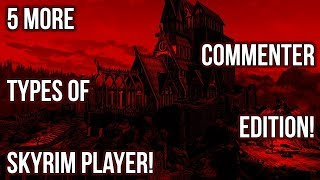 5 More Types of Skyrim Player - Commenter Edition! - Which Are You?