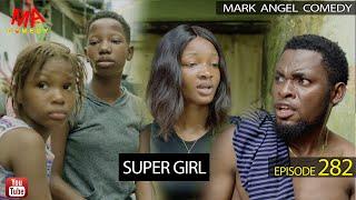 Download SUPER GIRL (Mark Angel Comedy) (Episode 282)