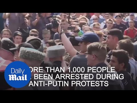 More than 1,000 arrested during anti-Putin demonstrations - Daily Mail