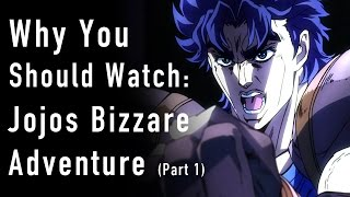 Why You Should Watch Jo Jos Bizarre Adventure  (Part 1)