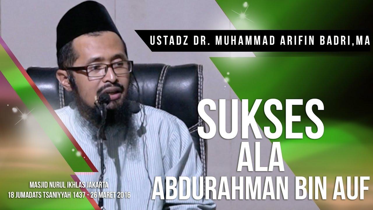 Sukses Ala Abdurahman bin Auf - Ustadz DR Muhammad Arifin Badri, MA