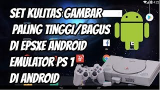 Cara Set Kualitas Gambar Paling Tinggi/Bagus Di EPSXE Android Emulator Playstation 1 Di Android