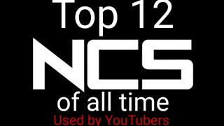 Top 12 NCS releases Songs, Music used by YouTubers.
