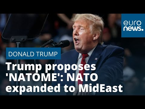 Trump proposes 'NATOME': NATO expanded to MidEast