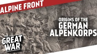 Origins Of The German Alpenkorps I THE GREAT WAR On The Road