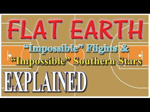 "FLAT EARTH - ""Impossible"" Flights & Southern Stars Explained"