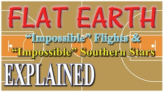 """FLAT EARTH - """"Impossible"""" Flights & Southern Stars Explained"""