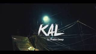 Prabh Deep x Sez On The Beat - Kal