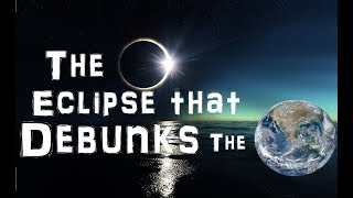 The August 21st, 2017 Total Eclipse and the Flat Earth