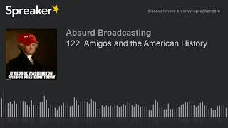 122. Amigos and the American History