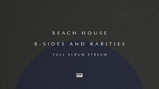 Beach House - B-Sides and Rarities [FULL ALBUM STREAM]