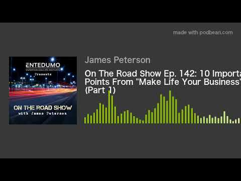 "On The Road Show Ep. 142: 10 Important Points From ""Make Life Your Business"" (Part 1)"