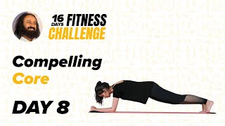 Day 8 of The 16 Day Fitness Challenge | Compelling Core | Gurudev Sri Sri Ravi Shankar