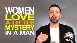Women Love A Little Mystery In A Man