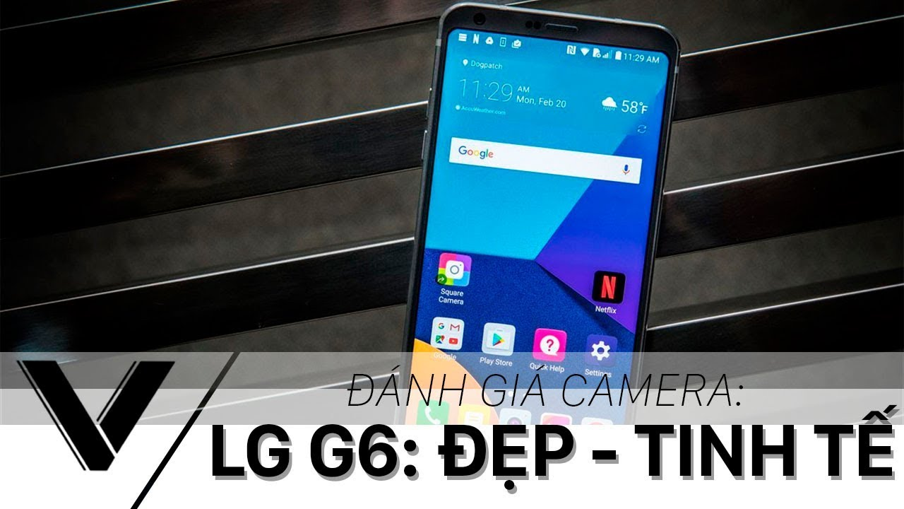 Đánh giá camera LG G6 - Chi tiết tốt, chụp tối đẹp, Selfie ổn,...