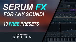 SERUM FX   Change Your Sound Completely With These 10 Free Serum FX Chains