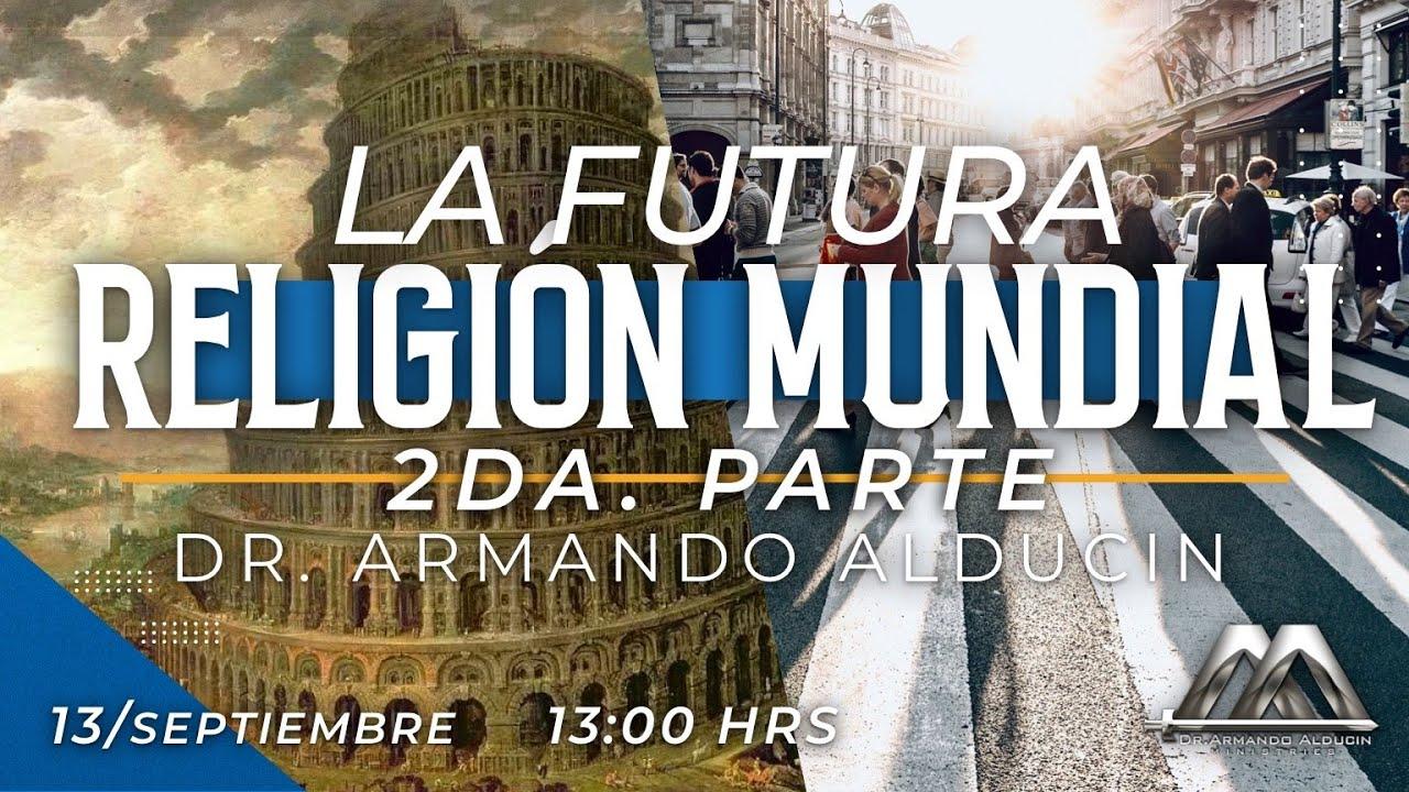"""""""La Futura Religión Mundial"""" 2da Parte"""