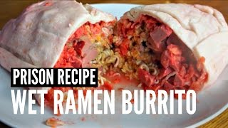 WET RAMEN BURRITO | Prison Recipe