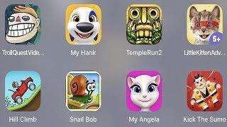 Troll Quest Video,My Hank,Temple Run 2,Little Kitten,Hill Climb,Snail Bob,My Angela,Kick The Sumo