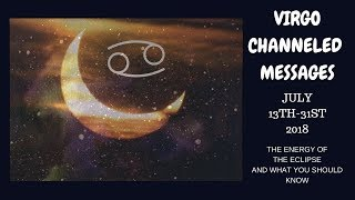 VIRGO*CHANNELED MESSAGES*JULY 13-31, 2018*WHAT TO EXPECT WITH NEW MOON/SOLAR ECLIPSE