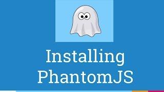 How to Install PhantomJS - 4/6