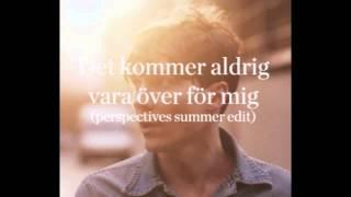 Håkan Hellström - Det skulle aldrig vara över för mig (Perspectives Summer Edit)