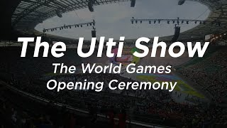 The 2017 World Games Opening Ceremony #theultishow