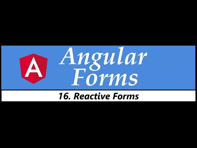 Angular Forms Tutorial - 16 - Reactive Forms