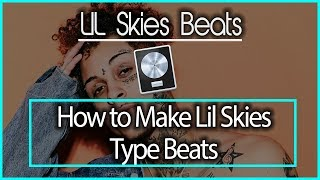 How To Make a Lil Skies Style Beat